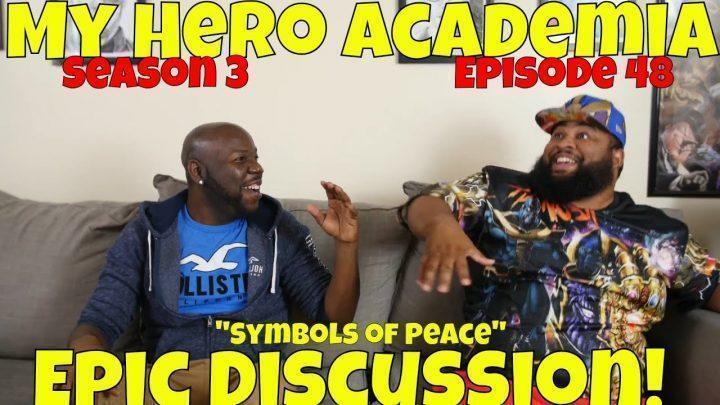 "My Hero Academia: Season 3 Episode 48 ""Symbols of Peace"" Discussion!"