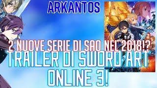 [UFFICIALE] TRAILER DI SWORD ART ONLINE 3! ANNUNCIATE 2 SERIE DI SAO NEL 2018!