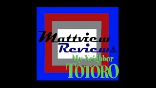 Mattview Reviews My Neighbor Totoro – Animated Film Review
