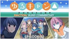 """Laid-Back Camp, Episode 12 (FINALE) """"Mount Fuji and the Laid-Back Camp Girls"""" Blind Reaction"""